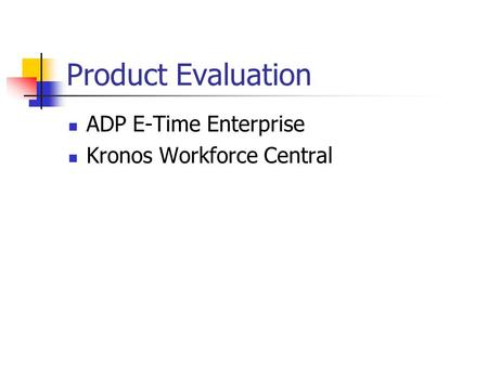 Product Evaluation ADP E-Time Enterprise Kronos Workforce Central.