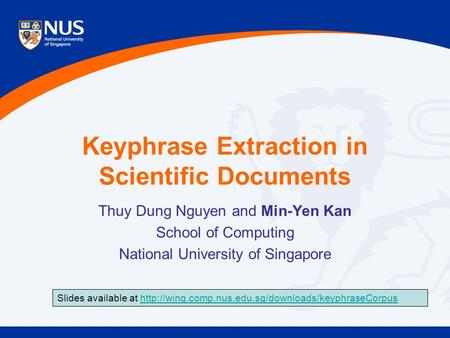 Keyphrase Extraction in Scientific Documents Thuy Dung Nguyen and Min-Yen Kan School of Computing National University of Singapore Slides available at.