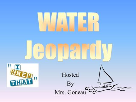 Hosted By Mrs. Goneau 100 200 400 300 400 PropertiesTemperature Water CycleWaterworks 300 200 400 200 100 500 100.