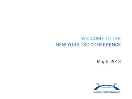 WELCOME TO THE NEW YORK TSC CONFERENCE May 5, 2013.
