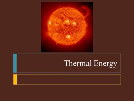 Thermal Energy.  Thermal Energy  The study of heat transformations into other forms of energy is called thermodynamics  Although the study of thermodynamics.