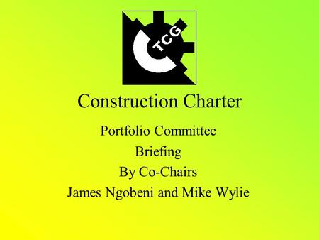 Construction Charter Portfolio Committee Briefing By Co-Chairs James Ngobeni and Mike Wylie.