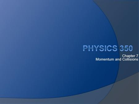 Chapter 7 Momentum and Collisions. Momentum Newton's Laws give a description of forces ○ There is a force acting or their isn't ○ But what about in between.