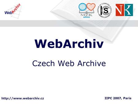WebArchiv Czech Web Archive IIPC 2007, Paris.
