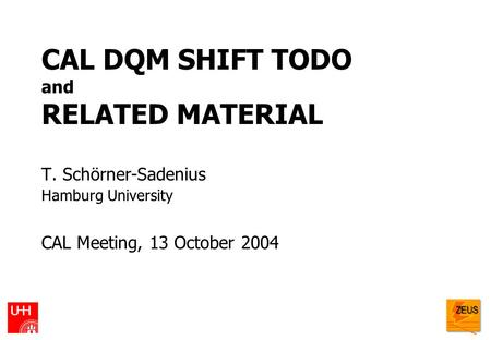 CAL DQM SHIFT TODO and RELATED MATERIAL T. Schörner-Sadenius Hamburg University CAL Meeting, 13 October 2004.
