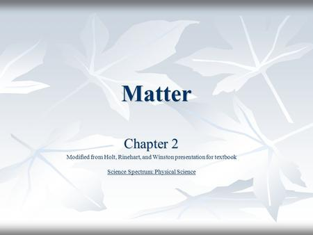 Matter Chapter 2 Modified from Holt, Rinehart, and Winston presentation for textbook Science Spectrum: Physical Science.