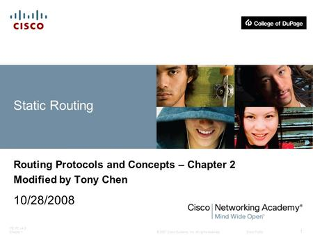 © 2007 Cisco Systems, Inc. All rights reserved.Cisco Public ITE PC v4.0 Chapter 1 1 Static Routing Routing Protocols and Concepts – Chapter 2 Modified.