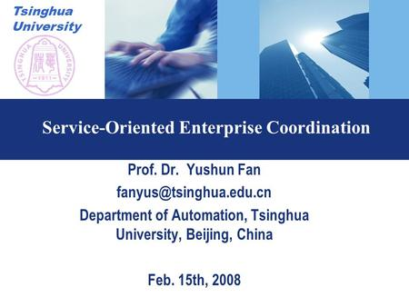 Tsinghua University Service-Oriented Enterprise Coordination Prof. Dr. Yushun Fan Department of Automation, Tsinghua University,