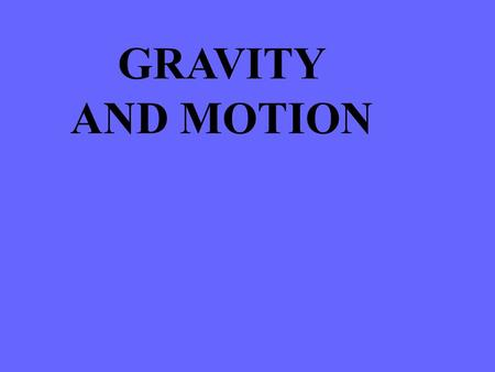 GRAVITY AND MOTION. Bellringer #11 1.While approaching a red light a semi truck takes longer and uses more force on the breaks to stop than a small car.