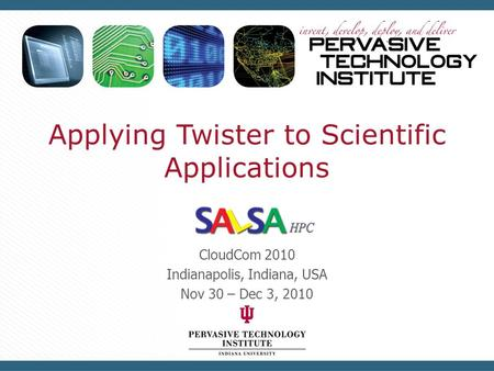 Applying Twister to Scientific Applications CloudCom 2010 Indianapolis, Indiana, USA Nov 30 – Dec 3, 2010.