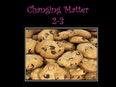 Changing Matter 2-3. Objectives > Explain physical change, and give examples of physical changes. > Explain chemical change, and give examples of chemical.