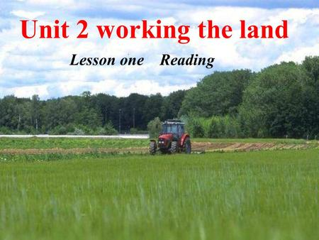 Unit 2 working the land Lesson one Reading Warming up: Do you know how to grow rice?