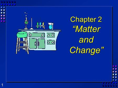 "1 Chapter 2 ""Matter and Change"". 2 Matter  Matter is anything that: a) has mass, and b) takes up space  Mass is a measure of the amount of ""stuff"" (or."