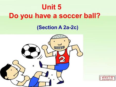 (Section A 2a-2c) Unit 5 Do you have a soccer ball?