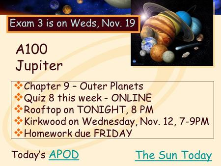 Today's APODAPOD  Chapter 9 – Outer Planets  Quiz 8 this week - ONLINE  Rooftop on TONIGHT, 8 PM  Kirkwood on Wednesday, Nov. 12, 7-9PM  Homework.