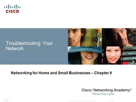© 2007 Cisco Systems, Inc. All rights reserved.Cisco Public ITE PC v4.0 Chapter 1 1 Troubleshooting Your Network Networking for Home and Small Businesses.