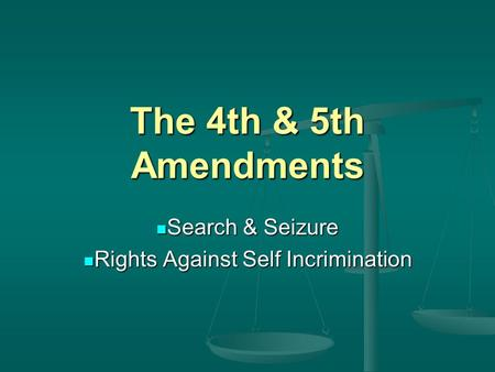 The 4th & 5th Amendments Search & Seizure Search & Seizure Rights Against Self Incrimination Rights Against Self Incrimination.