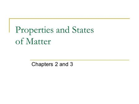 Properties and States of Matter Chapters 2 and 3.