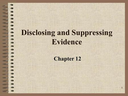 1 Disclosing and Suppressing Evidence Chapter 12.
