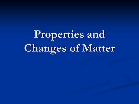 Properties and Changes of Matter. Matter Anything that takes up space and has mass Anything that takes up space and has mass State of matter depends on.
