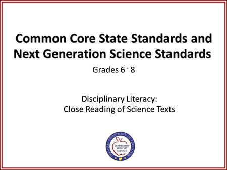 Common Core State Standards and Next Generation Science Standards Common Core State Standards and Next Generation Science Standards Grades 6 - 8 Disciplinary.