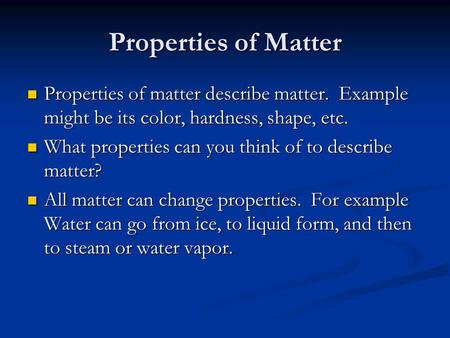 Properties of Matter Properties of matter describe matter. Example might be its color, hardness, shape, etc. Properties of matter describe matter. Example.