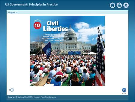 Next Chapter 10 Copyright © by Houghton Mifflin Harcourt Publishing Company US Government: Principles in Practice.