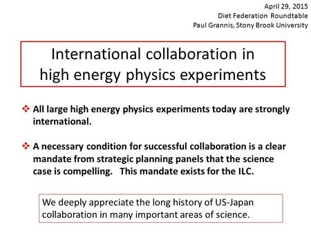 International collaboration in high energy physics experiments  All large high energy physics experiments today are strongly international.  A necessary.