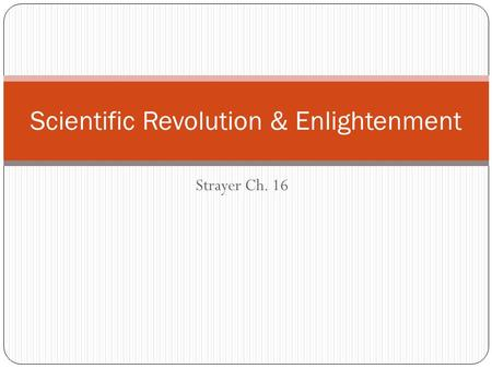 Strayer Ch. 16 Scientific Revolution & Enlightenment.
