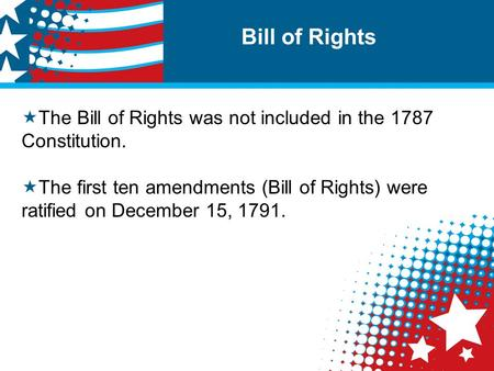 Bill of Rights  The Bill of Rights was not included in the 1787 Constitution.  The first ten amendments (Bill of Rights) were ratified on December 15,