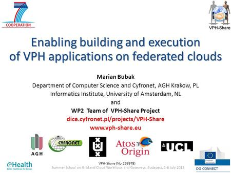 Summer School on Grid and Cloud Workflows and Gateways, Budapest, 1-6 July 201312 July 2013 Enabling building and execution of VPH applications on federated.