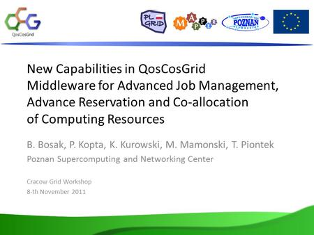 New Capabilities in QosCosGrid Middleware for Advanced Job Management, Advance Reservation and Co-allocation of Computing Resources B. Bosak, P. Kopta,