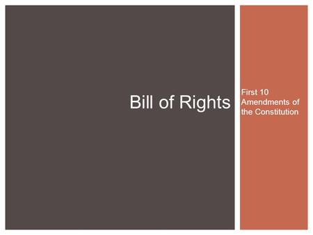 Bill of Rights First 10 Amendments of the Constitution.