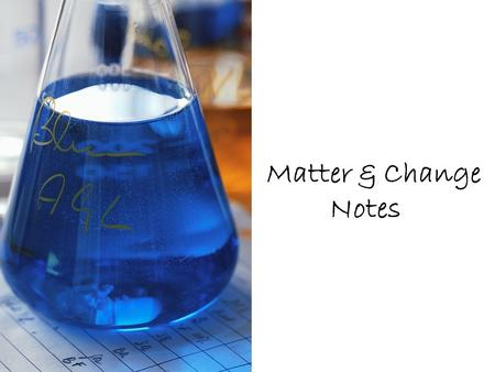 Matter & Change Notes. Terms to Know A.Chemistry- The study of MATTER and the CHANGES it undergoes.