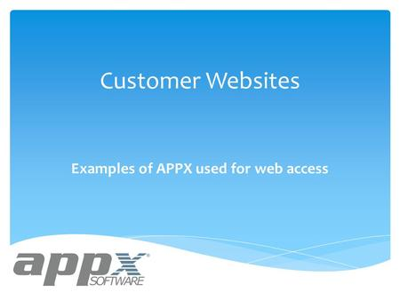 Customer Websites Examples of APPX used for web access.