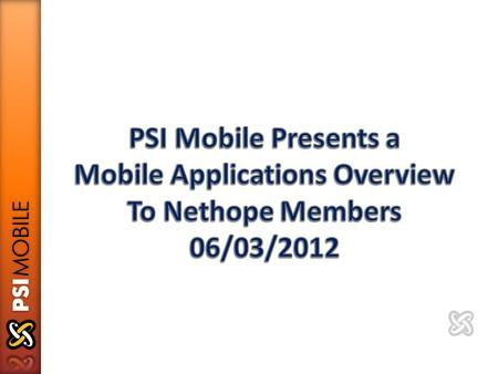 AGENDA Welcome and introductions Brief introduction to PSI Mobile Technical Overview Demonstration Q and A Next Actions.