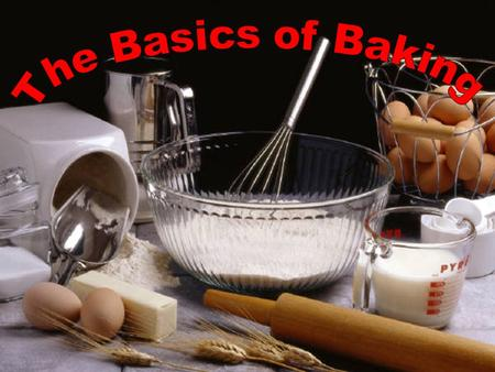 I. Roles of Ingredients A.Flour – the protein and starch in flour make up most of the baked product's structure. 1.Similar to the steel beams in a building.