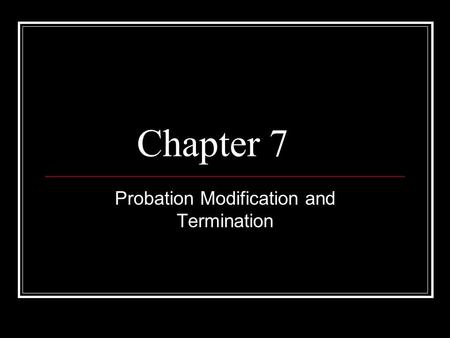 Chapter 7 Probation Modification and Termination.