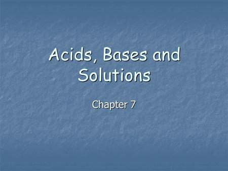 Acids, Bases and Solutions Chapter 7. I. Solutions, Colloids and Suspensions A. WHAT IS A SOLUTION? A. WHAT IS A SOLUTION? A solution is a uniform mixture.