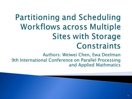 Authors: Weiwei Chen, Ewa Deelman 9th International Conference on Parallel Processing and Applied Mathmatics 1.
