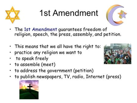 1st Amendment The 1st Amendment guarantees freedom of religion, speech, the press, assembly, and petition. This means that we all have the right to: practice.
