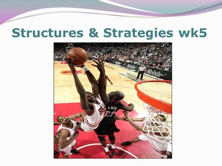 Structures & Strategies wk5. Key Concepts Information processing, problem-solving and decision making when working to develop and improve performance.