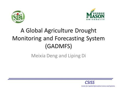 A Global Agriculture Drought Monitoring and Forecasting System (GADMFS) Meixia Deng and Liping Di.