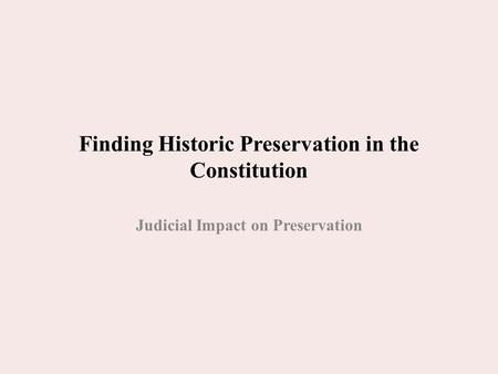 Finding Historic Preservation in the Constitution Judicial Impact on Preservation.