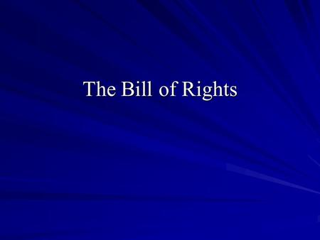 The Bill of Rights. First Amendment Freedom of religion Freedom of speech Freedom of the press Right to assemble Right to petition.