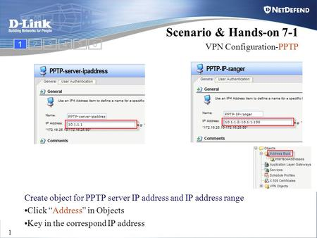 "D-Link Security 1 Create object for PPTP server IP address and IP address range Click ""Address"" in Objects Key in the correspond IP address Scenario &"