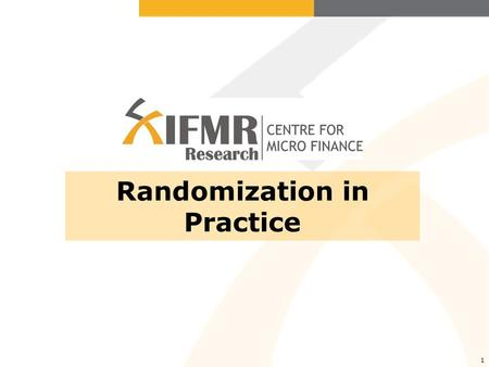 1 Randomization in Practice. Unit of randomization Randomizing at the individual level Randomizing at the group level –School –Community / village –Health.