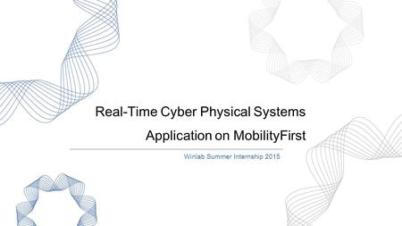 Real-Time Cyber Physical Systems Application on MobilityFirst Winlab Summer Internship 2015.