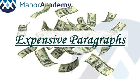 Expensive Paragraphs. Improve quality of written work. Use alternative writing techniques. Extended or short paragraphs.
