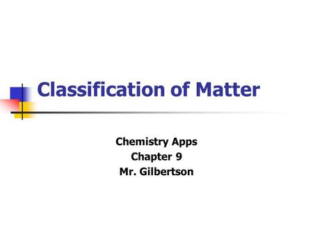 Classification of Matter Chemistry Apps Chapter 9 Mr. Gilbertson.